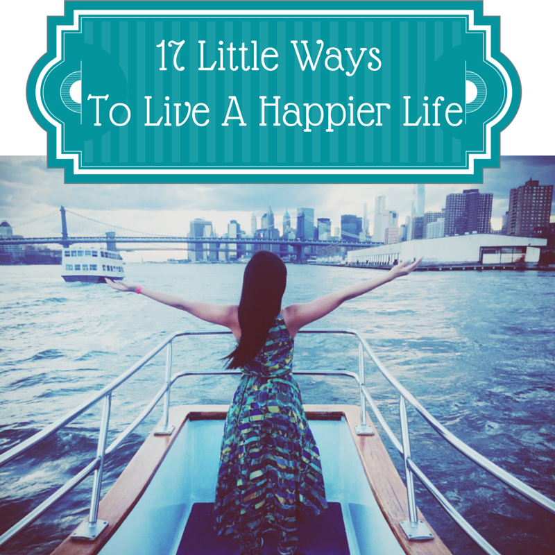 17-Little-Ways-To-Live-A-Happier-Life.png