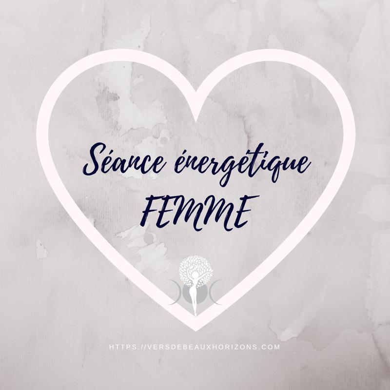 Séance énergétique FEMME  -  85 euros  ( faire une demande    ICI      )   Je me mets à votre service pour vous  transmettre l'énergie du Féminin sacré  pour vous reconnecter à des aspects de vous qui sommeillent, qui ont peut-être jusqu'ici inexplorés...chacune vit et ressent des choses tout à fait uniques, comme l'unicité en chacune de nous!