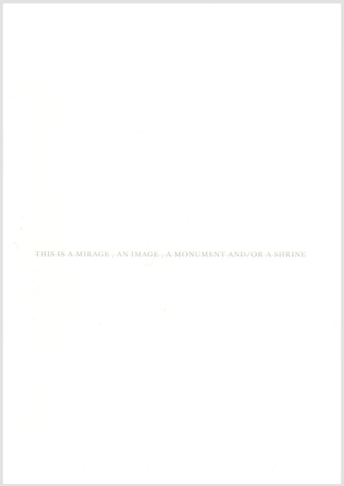 THIS IS A MIRAGE, AN IMAGE, A MONUMENT AND/OR A SHRINE (detail, publication)
