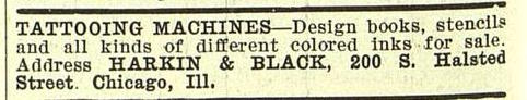 Harkin & Black Advertisement for Tattoo Machines and Supplies, 200 S. Halsted, Chicago, IL,  Billboard , Apr. 10, 1909.