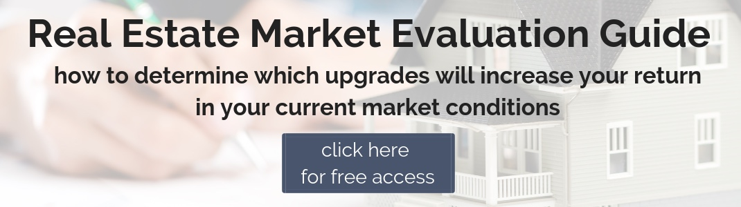 Real Estate Market Evaluation Guide - how to determine which upgrades will increase your return in your current market conditions #realestate #flipping #flippinnghomes