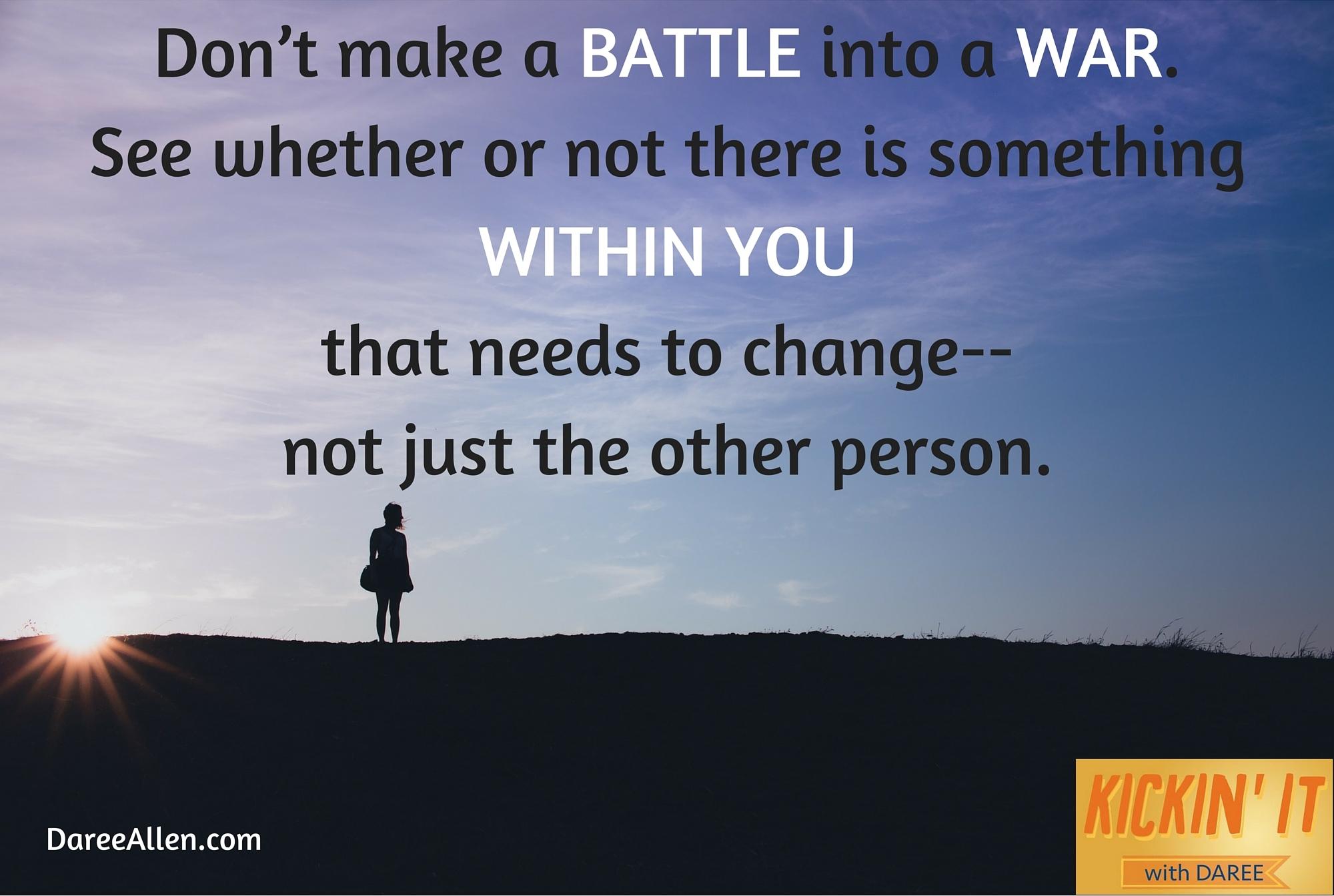 Dont make a BATTLE into a WAR