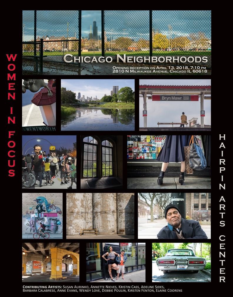 Chicago Neighborhood Opening Reception - Friday April 13, 2018 from 7-10 pmJoin us for the party at the Hairpin Arts Center!Experience 12 of Chicago's unique neighborhoodsStop by for a drink to celebrate the opening of the Chicago Neighborhoods photography exhibit. Hairpin Arts Center, 2810 N Milwaukee in Chicago. Street parking available, Logan Square Blue Line stop, Diversey or Milwaukee bus routes.Richard Cahan and Charles Osgood, jurors   BBoyB, signage                                   Dave Hoekstra ,all Chicago playlist,          Michael Corso Selections, Importers of Fine French Wines, Oak Park, Illinois, winesArtist Talk, Sunday April 22, 3 pmClosing Reception Friday April 27, 7-9 pm