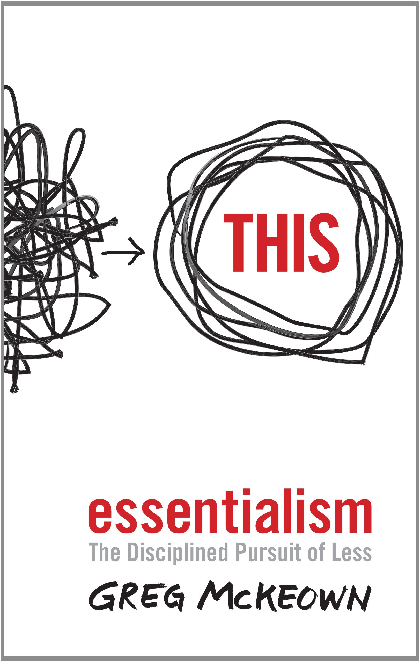 Essentialism: The Disciplined Pursuit of Less -