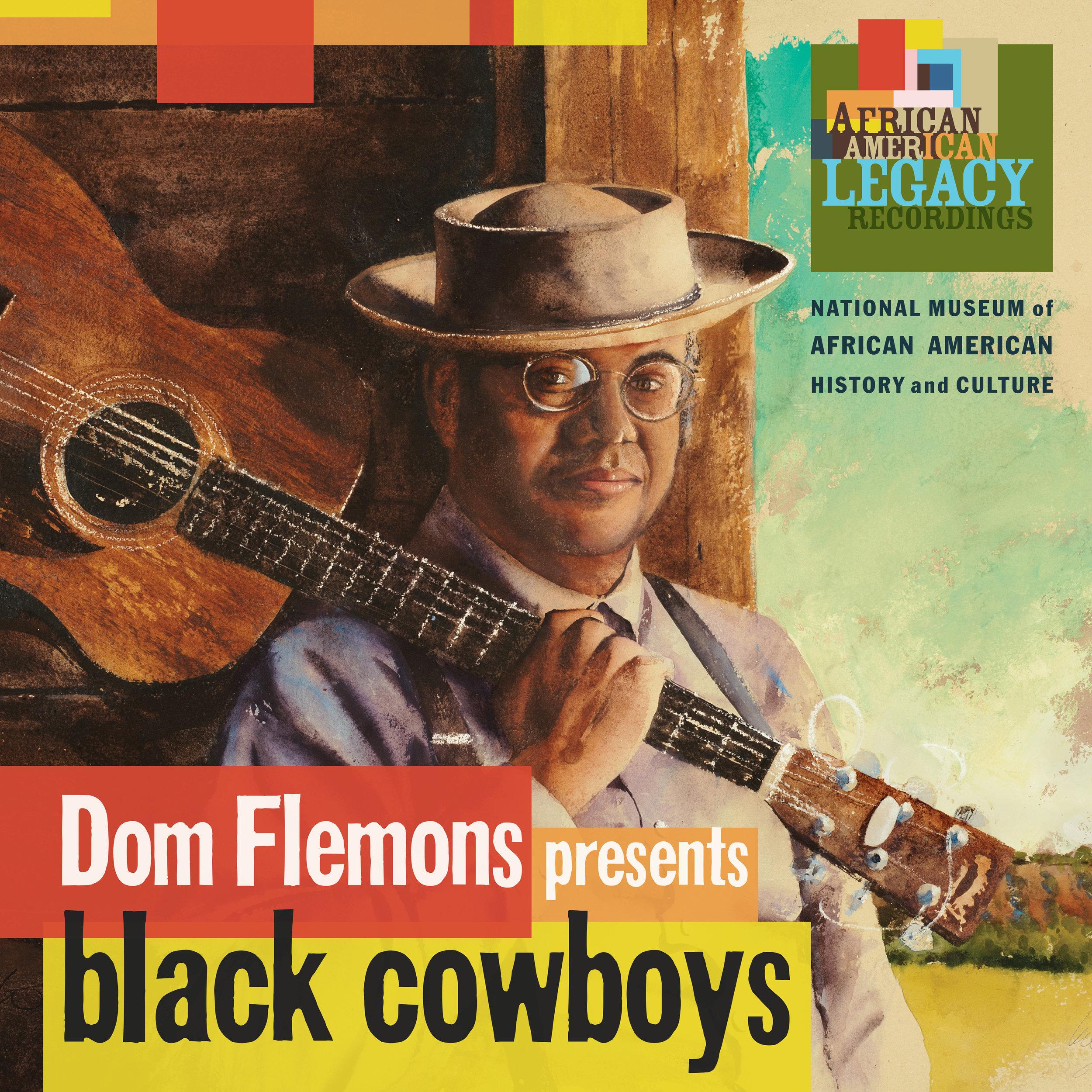 Black Cowboys -2018 Grammy® NomineeBlues Music Awards nominee (Best Acoustic Blues Album) - Dom Flemonsmarch 23, 2018Smithsonian Folkways RecordingsProduced by Dom Flemons, Dan Sheehy