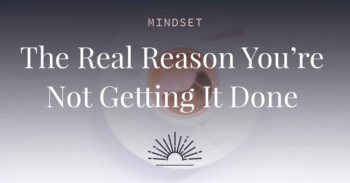 The-Real-Reason-Youre-Not-Getting-It Done-FB.jpg