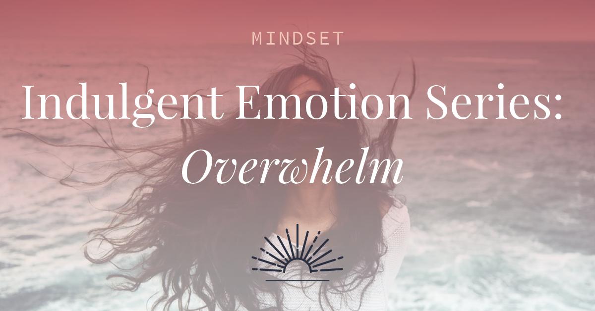 Indulgent-Emotion-Series-Overwhelm-FB.jpg