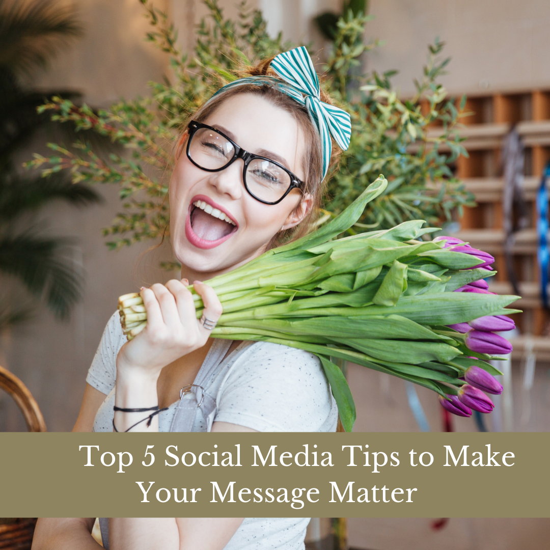 Top 5 Social Media Tips To Make Your Message Matter