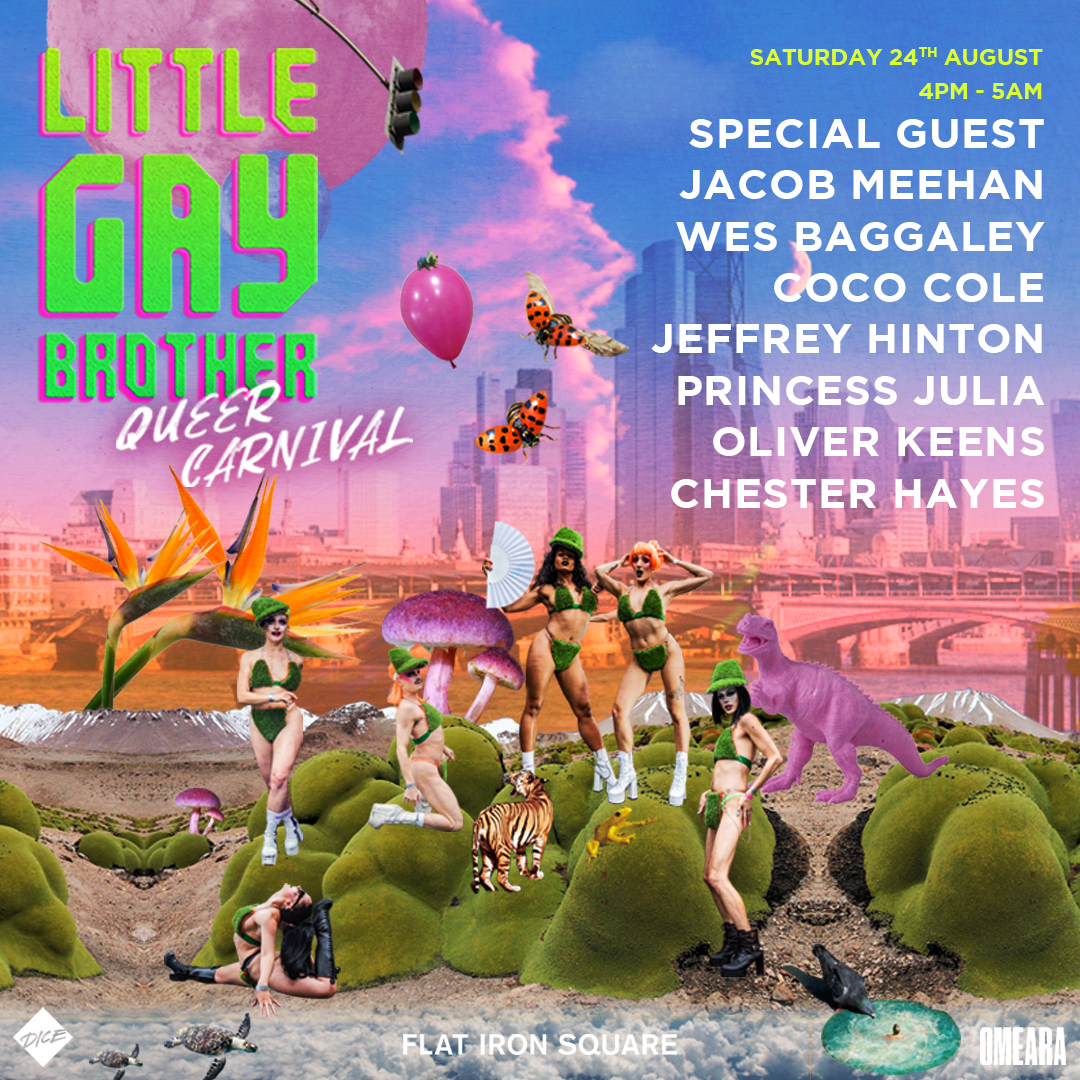 QUEER CARNIVAL II - 24th august 2019 @OMEARALITTLE GAY BROTHER RETURN TO OMEARA FOR QUEER CARNIVAL II - WITH SPECIAL GUESTS JACOB MEEHAN (BUTTONS BERLIN & WHOLE FESTIVAL), WES BAGGALEY, JEFFREY HINTON, PRINCESS JULIA AND OLI KEENS