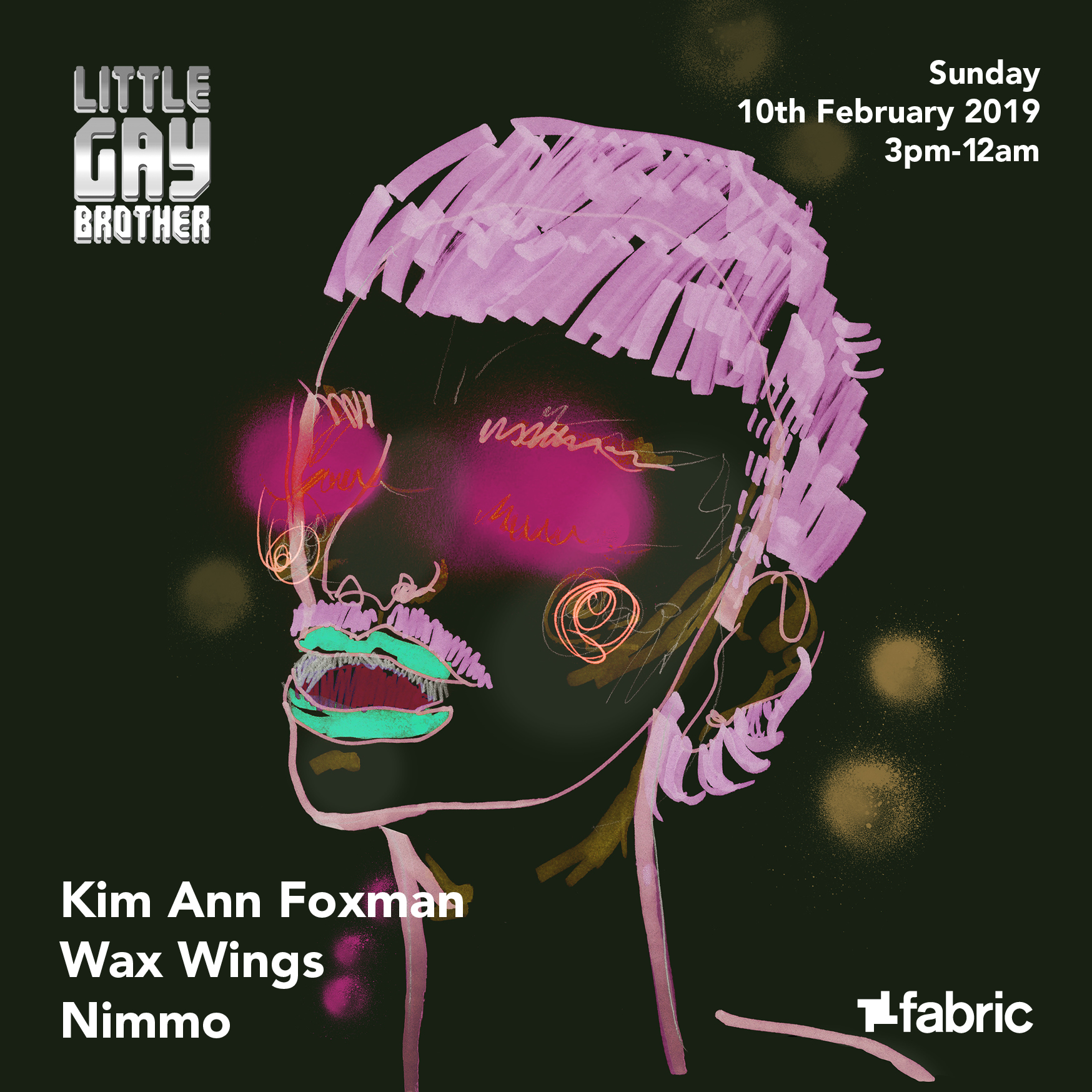 sundays at fabric - 10th FEBRUARY 2019LITTLE GAY BROTHER RETURNS TO FABRIC TO CONTINUE IT'S QUEER SHOWCASE WITH KIM ANN FOXMAN, WAX WINGS, NIMMO