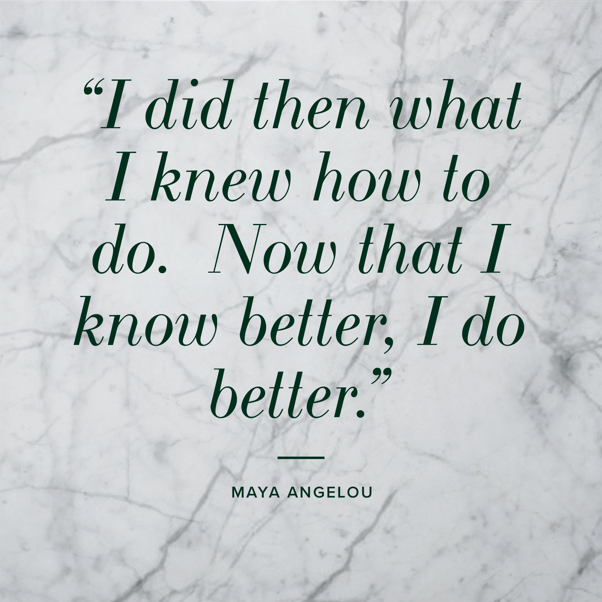 Quote-Maya-Angelou-do-better.png