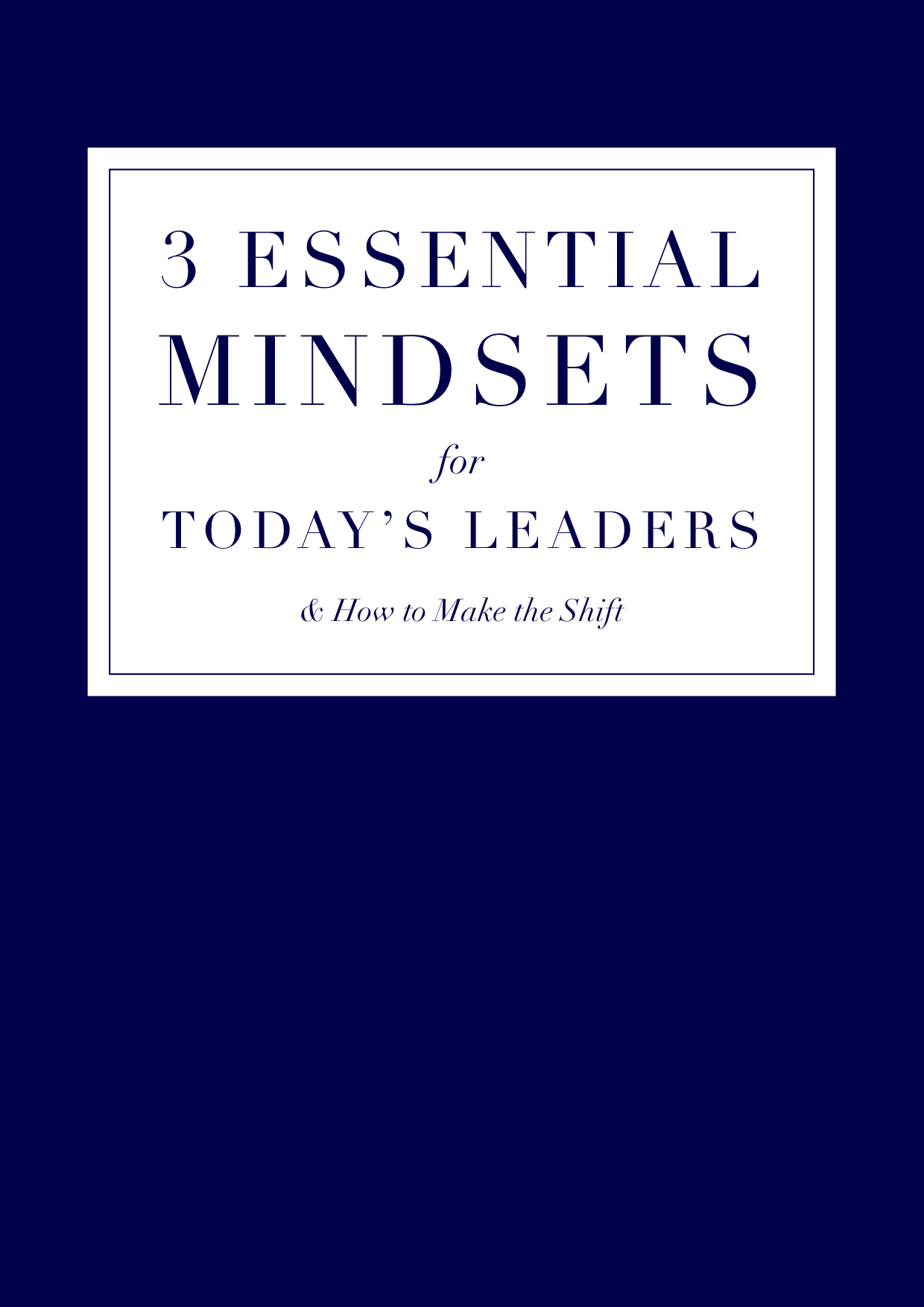 3 Essential Mindsets for Today's Leaders