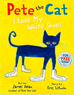Pete the Cat: I love my white shoes By James Dean and Eric Litwin