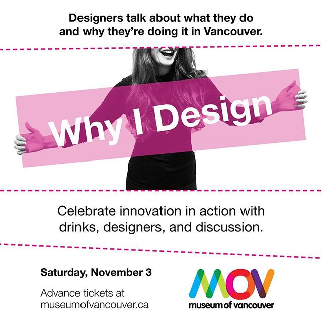 Join me/us at #WhyIDesign on Saturday, November 3. The @MuseumofVan will be packed with the city's most innovative creators for an exciting evening of drinks, demonstrations, and discussion!  So excited to meet so many amazing people at this event. Tickets are on sale now! #design#designer#vancouverdesign#industrialdesign#art#artist#canadiandesigner#creative#creatives