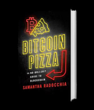 Bitcoin Pizza: The No-Bullshit Guide to Blockchain by Samantha Radocchia