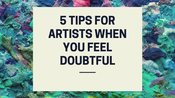 5 Tips for Artists When you feel Doubtful.jpg