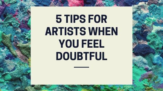 5 Tips for Artists When you feel Doubtful.jpg