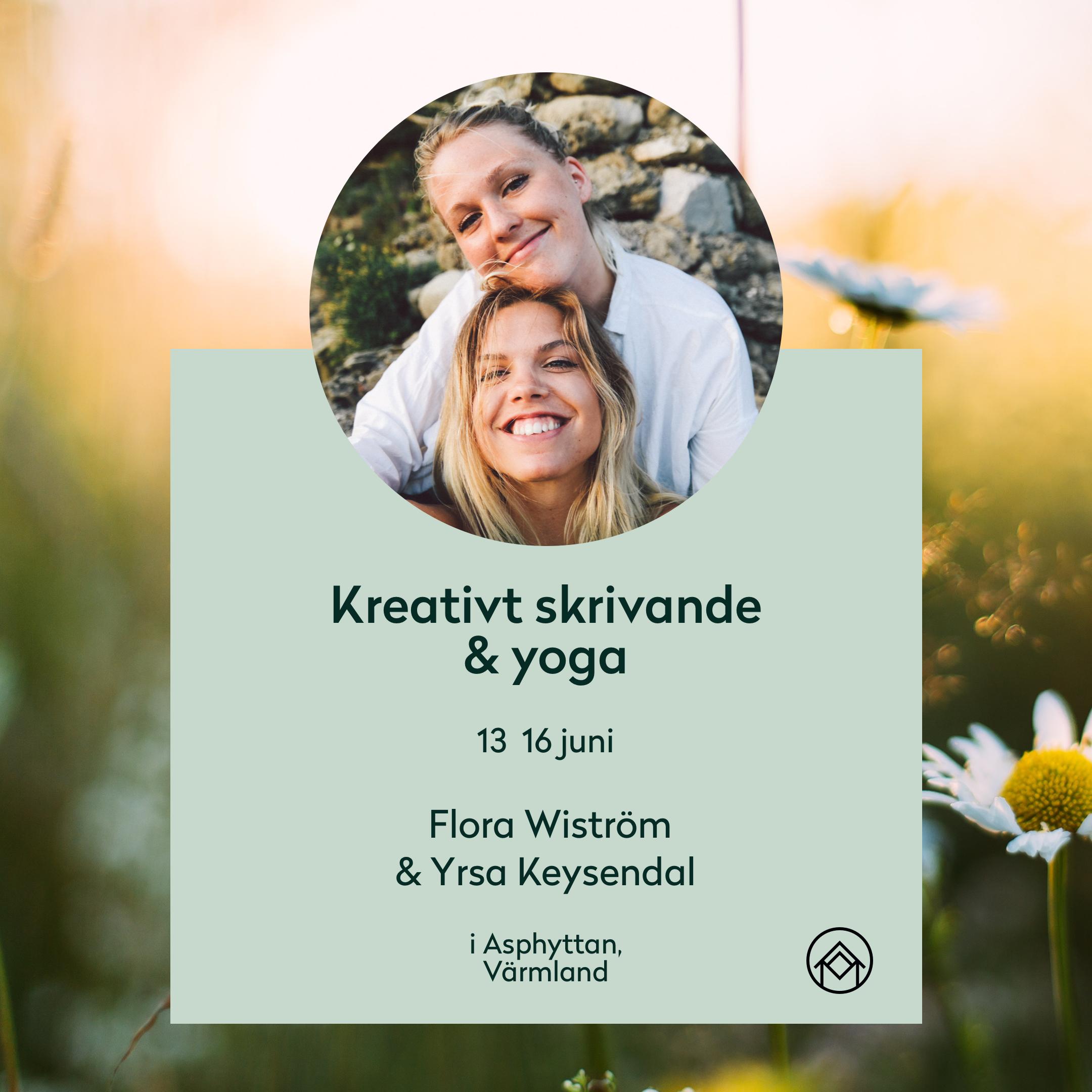 Kreativt skrivande i juni - I juni kör vi vårt 4e kreativa retreat med författarduon Flora Wiström och Yrsa Keysendal. Det kommer pratas gestaltning, dialog och dramaturgi och ge en mängd olika skrivövningar. Det kommer även pratas om hur man kan leva ett skrivande liv – vare sig det är att bli utgiven författare eller skriva för att komma ikapp sig själv. Och för att neutralisera huvudet kommer vi dyka in i våra kroppar med yogan och meditationen som verktyg.