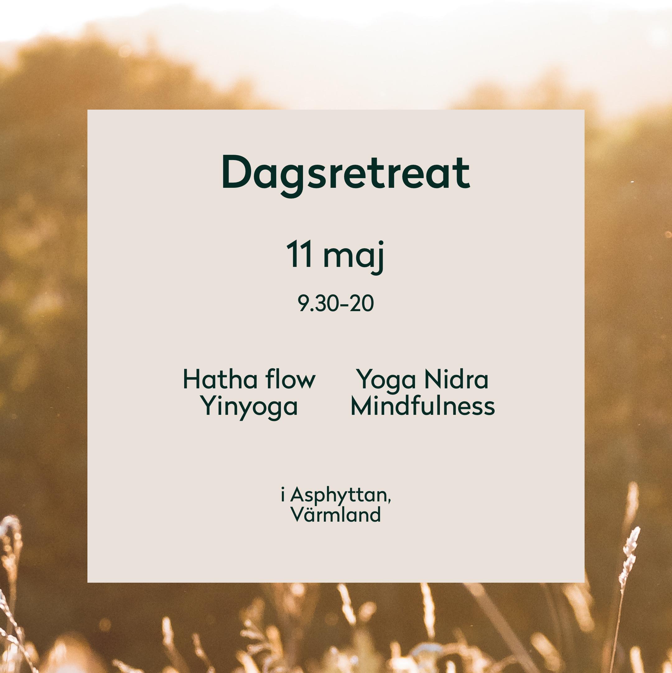 Dagsretreat 11 maj - Nyfiken på yoga, eller vill fördjupa dina kunskaper? Den 11 maj bjuder vi in 18 deltagare att få utforska sin kropp och sitt sinne genom hatha, yin och yoga nidra. Det kommer bli en magisk dag där temat är acceptans!Pris: 950 SEK - 09.30-20.00Läs mer här om retreatet här