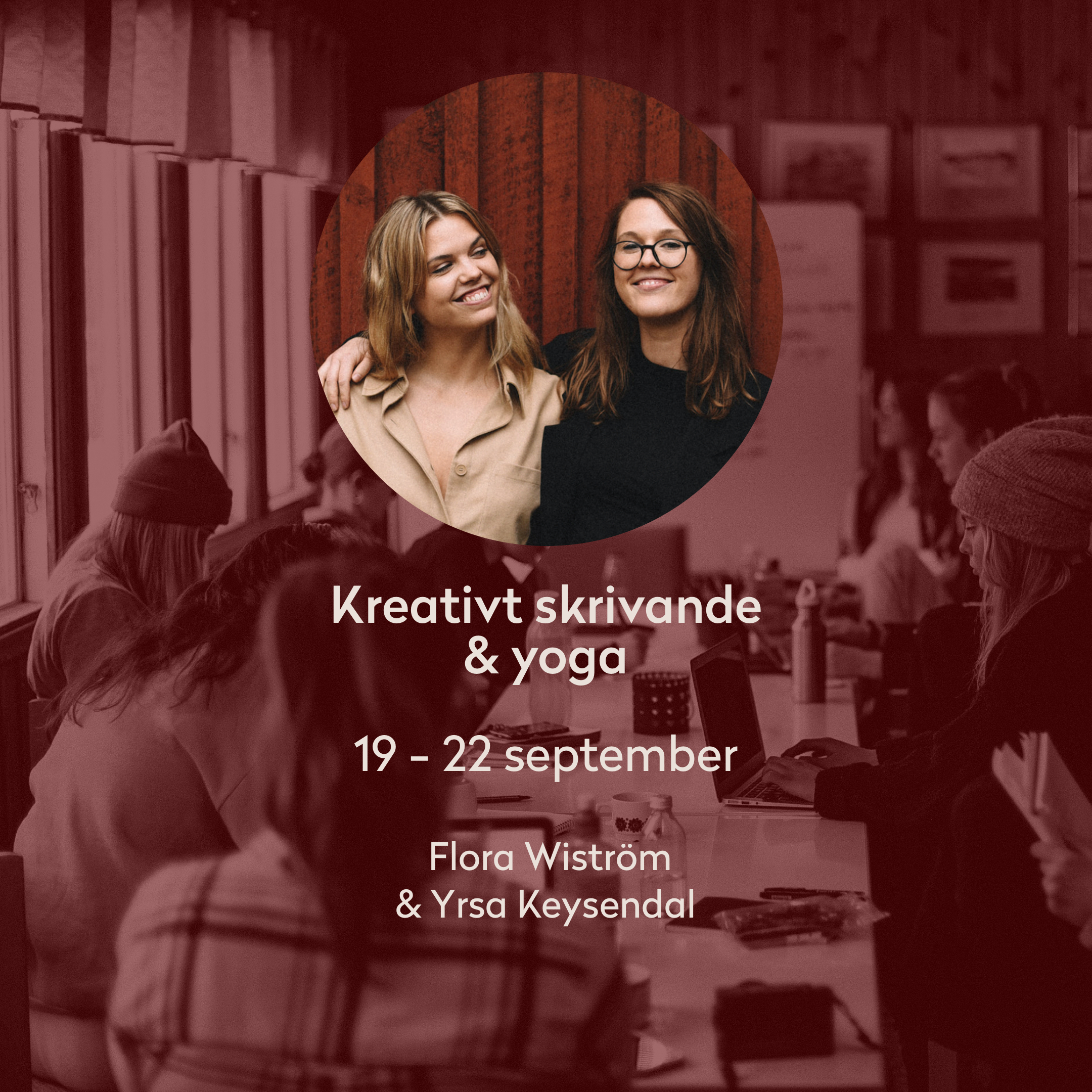 Creative writing & yoga - Sept - Are you curious about exploring your writing? For the 5th time, we invite our 2 friends (and authors) Yrsa Keysendal and Flora Wiström, to co-host a creative retreat where we mix creative writing with yoga and meditation.Find more info here (in Swedish)