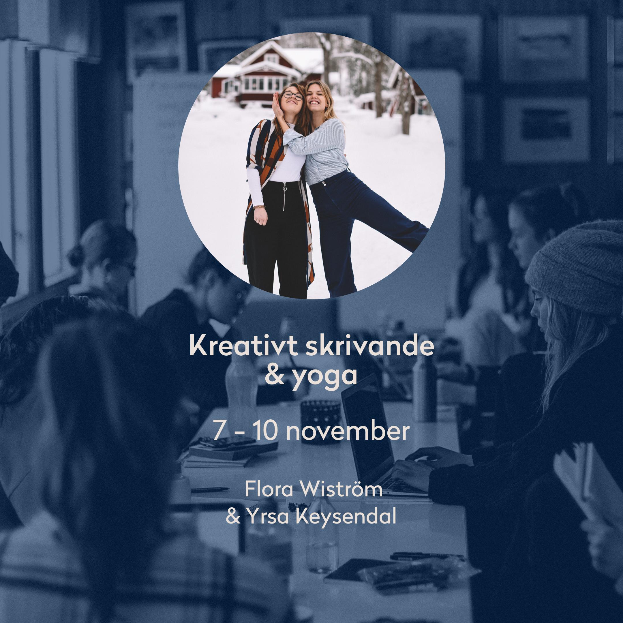 Kreativt retreat - November - Den 7-10 november kör vi vårt 6e kreativa retreat med författarduon Flora Wiström och Yrsa Keysendal. Det kommer pratas gestaltning, dialog och dramaturgi och ge en mängd olika skrivövningar. Det kommer även pratas om hur man kan leva ett skrivande liv – vare sig det är att bli utgiven författare eller skriva för att komma ikapp sig själv. Och för att neutralisera huvudet kommer vi dyka in i våra kroppar med yogan och meditationen som verktyg.Läs mer om retreatet här