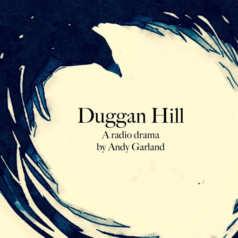 """""""Duggan Hill"""" Podcast"""
