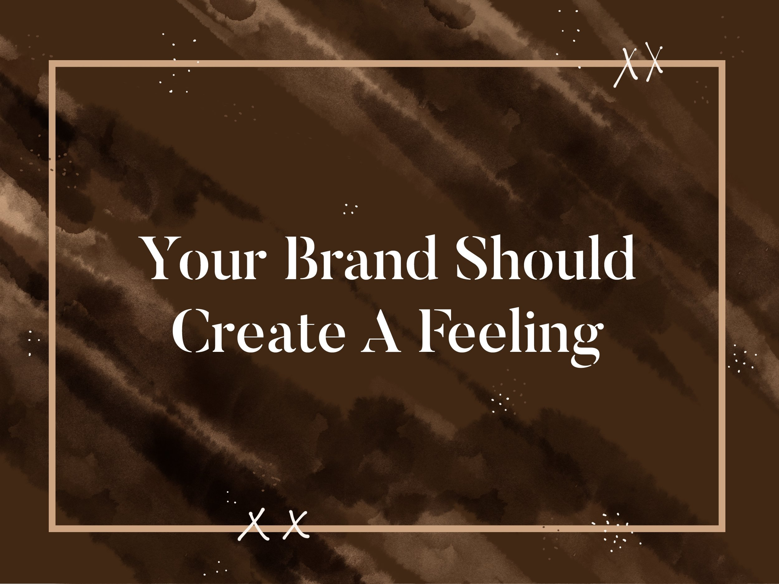 Your brand should create a feeling