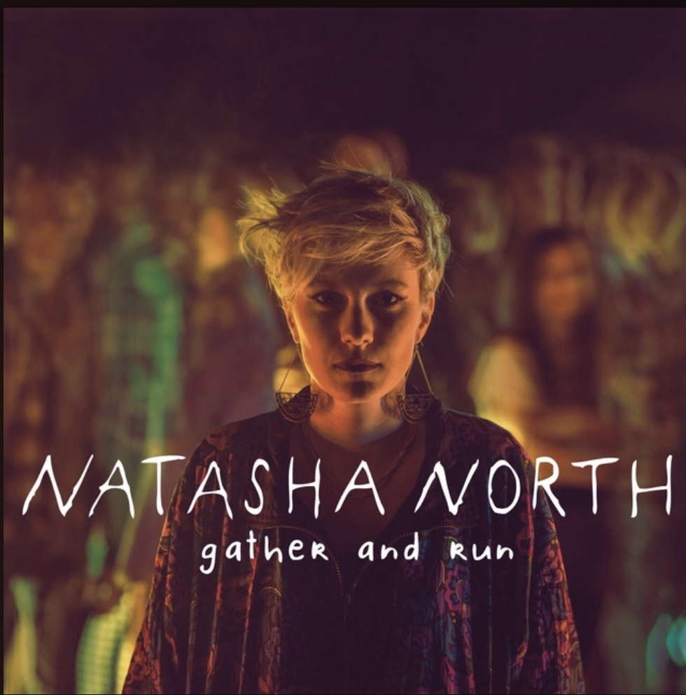 "Natasha North- ""Gather and Run""- Producer and Mixer"