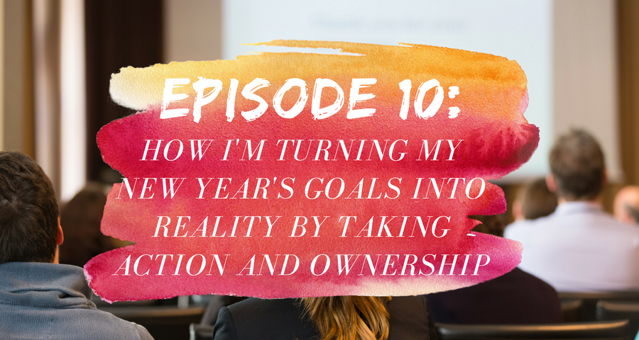 Activate Purpose Episode 10: How I'm Turning My New Year's Goals Into Reality By Taking Action and Ownership