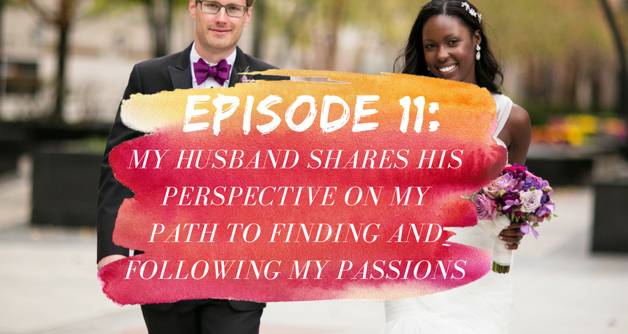 Activate Purpose Episode 11: My Husband Shares His Perspective On My Path To Finding and Following My Passions