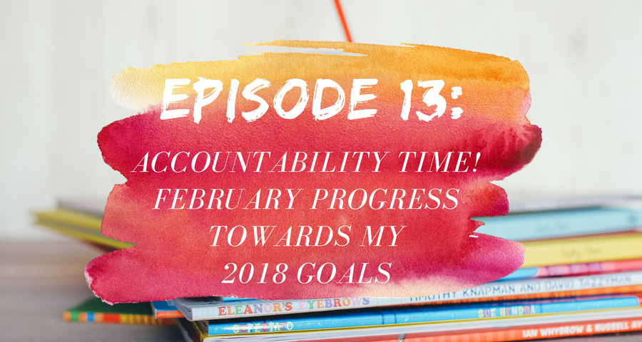 Activate Purpose Episode 13: Accountability Time! February Progress Towards My 2018 Goals