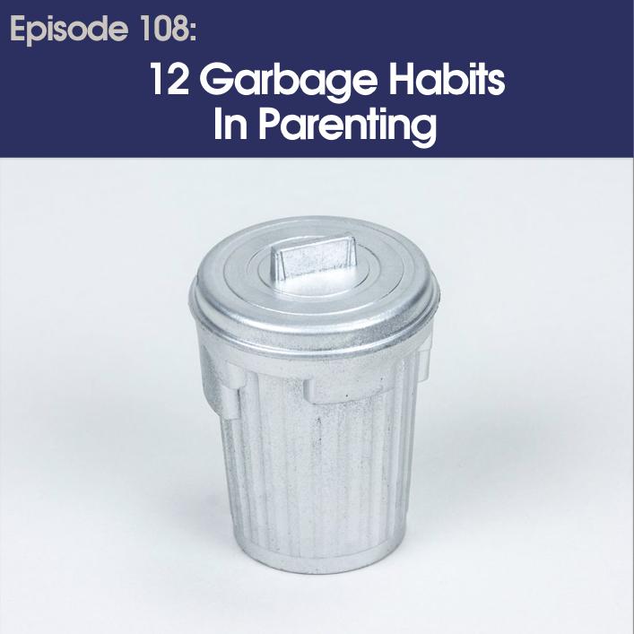 p108.12GarbageHabitsParenting.NOLOGO.jpeg