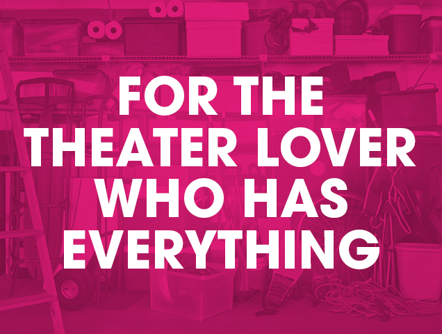 For the Theater Lover who has everything.png