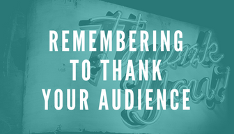 Remembering to Thank Your Audience