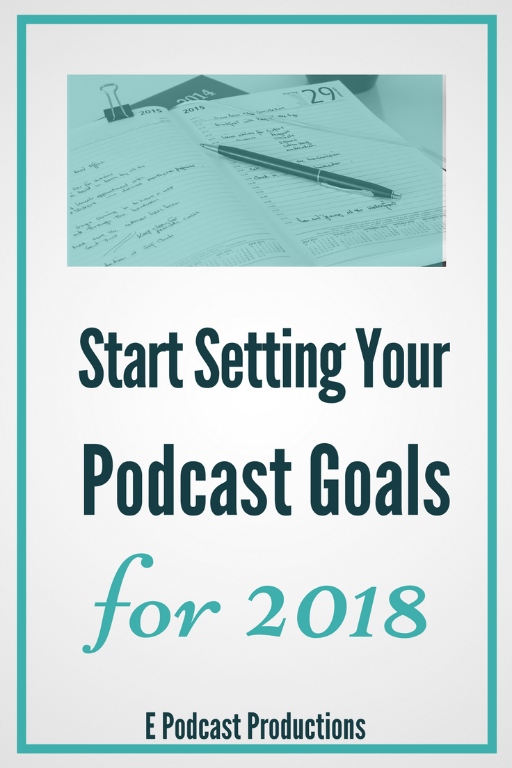 Start Setting Your Podcast Goals for 2018