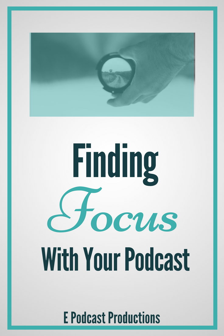 Finding Focus with Your Podcast