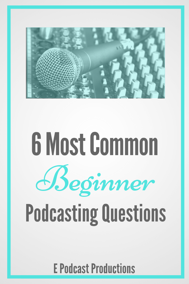 6 Common Podcasting Questions.png
