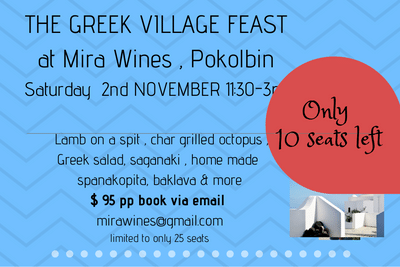 "The Greek Village Feast - and 2018 Reds Release DaySaturday 2nd November, 2019 11:30 - 3 pm $95 per personHaven't we all imagined of sitting at a long table with friends, in a vineyard setting with beautiful food laid out in front of us .To be waited on hand and foot whilst the lamb on a spit is turning within arm's reach and the wine is flowing on a warm spring day . Well this is your chance to make this dream come true . Be part of our long table of friends enjoying the Greek Village Feast at Mira Wines in November . We will also be releasing our 2018 "" Pathos "" Shiraz and 2018 "" Kefi "" Cabernet Sauvignon on the day .We are limiting seats to just 25 for our first event .To secure your seat e mail your seating request to Ana …. mirawines@gmail.com or phone 0410 322 575"