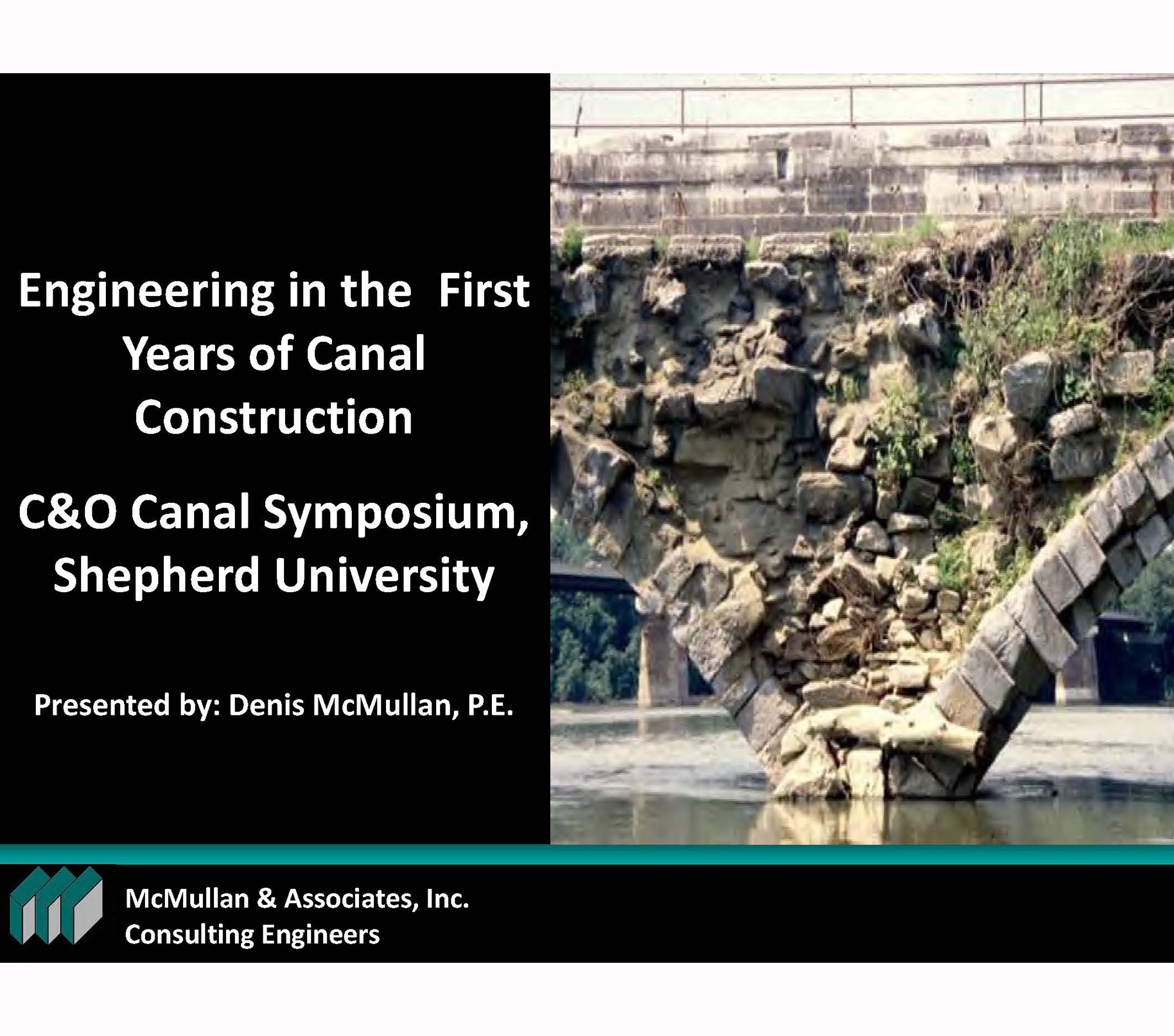 Engineering in the First Years of Canal Construction   Presentation at C&O Canal Symposium  Presented by    Denis McMullan, PE