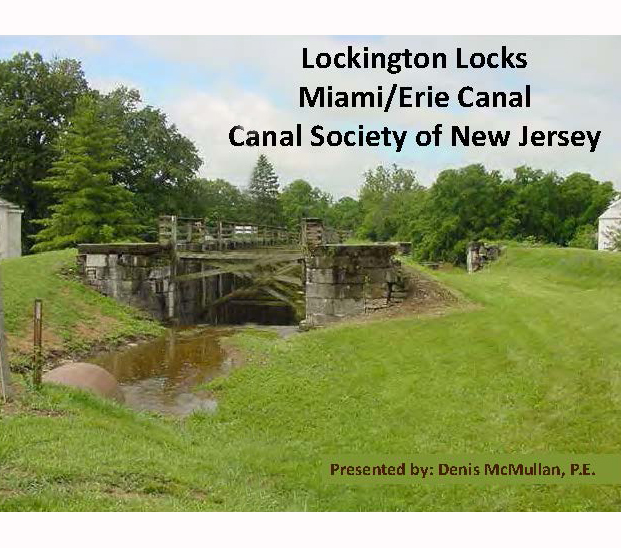 Lockington Locks, Miami/Erie Canal   Presentation for Canal Society of New Jersey  Presented by    Denis McMullan, PE