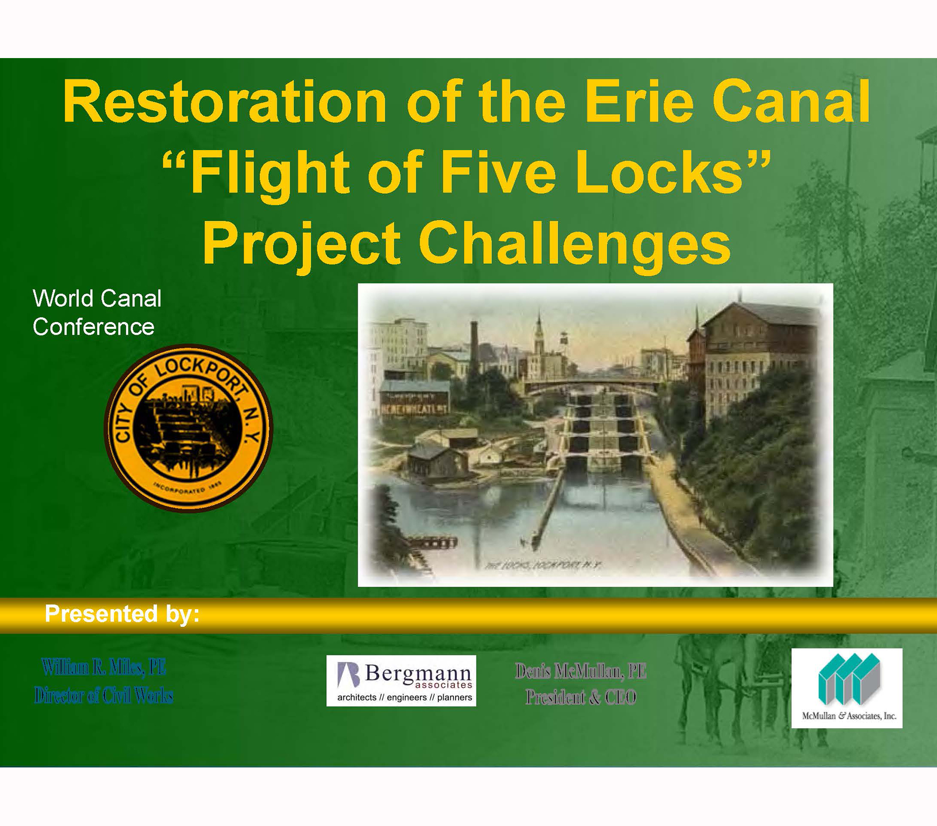 "Restoration of the Erie Canal ""Flight of Five Locks"" Project Challenges   Presentation at the World Canals Conference  Presented by  Denis McMullan, PE  and William Miles, PE (Bergmann Associates)"