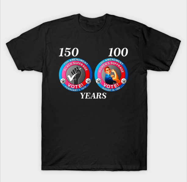 Product:  Black Suffrage 150 Years and Women's Suffrage 100 Years T-Shirt      Vendor: Teepublic