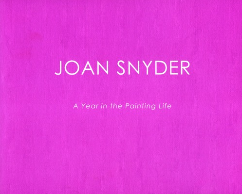 Joan Snyder: A Year in the Painting Life - Exhibition catalogue,