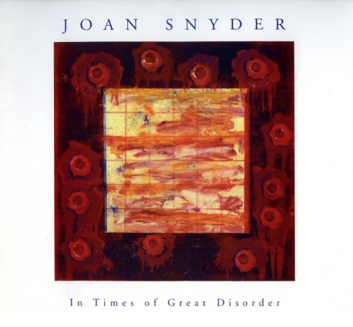 Joan Snyder:In Times of Great Disorder - Exhibition catalogue for