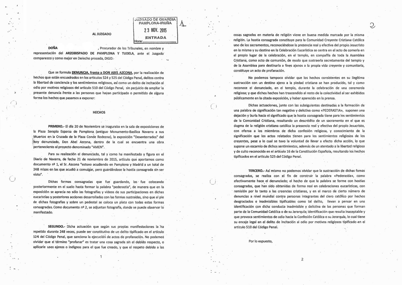 Primeras hojas de la denuncia del Arzobispado de Pamplona y Tudela contra el artista Abel Azcona.  La denuncia fue interpuesta en el Juzgado de Guardia de Pamplona el 23 de Noviembre de 2017. Tres días después de la inauguración de la exposición retrospectiva dedicada al artista en Pamplona. PDF de la denuncia completa .