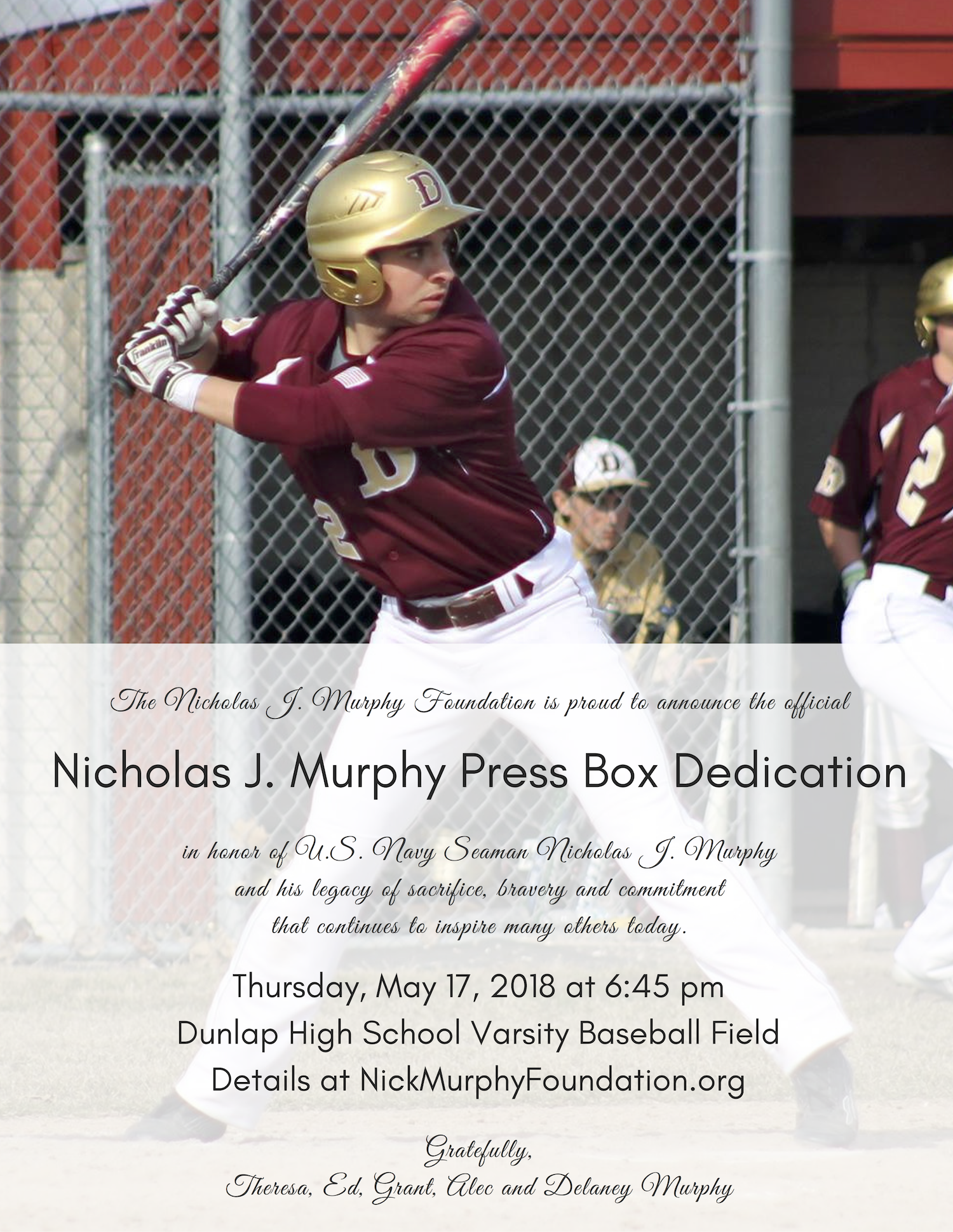 DEDICATION CEREMONY - THE DEDICATION CEREMONY HAS BEEN RESCHEDULED TO MAY 17, 2018 AT 6:45 PM, right before the Dunlap v. IVC baseball game. It will be a special night since May 17th would have been Nick's 21st birthday. Thank you so much for all of your support!