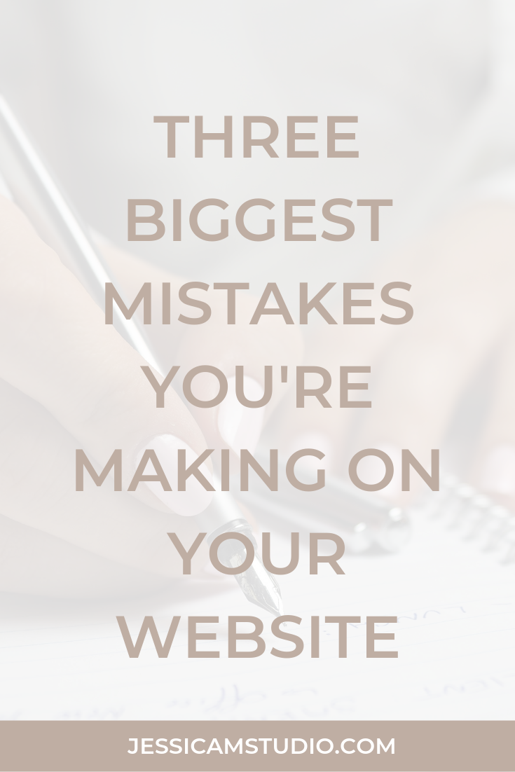 three biggest mistakes you're making on your website | Jessica M. Studio | Web Design | Squarespace and Shopify
