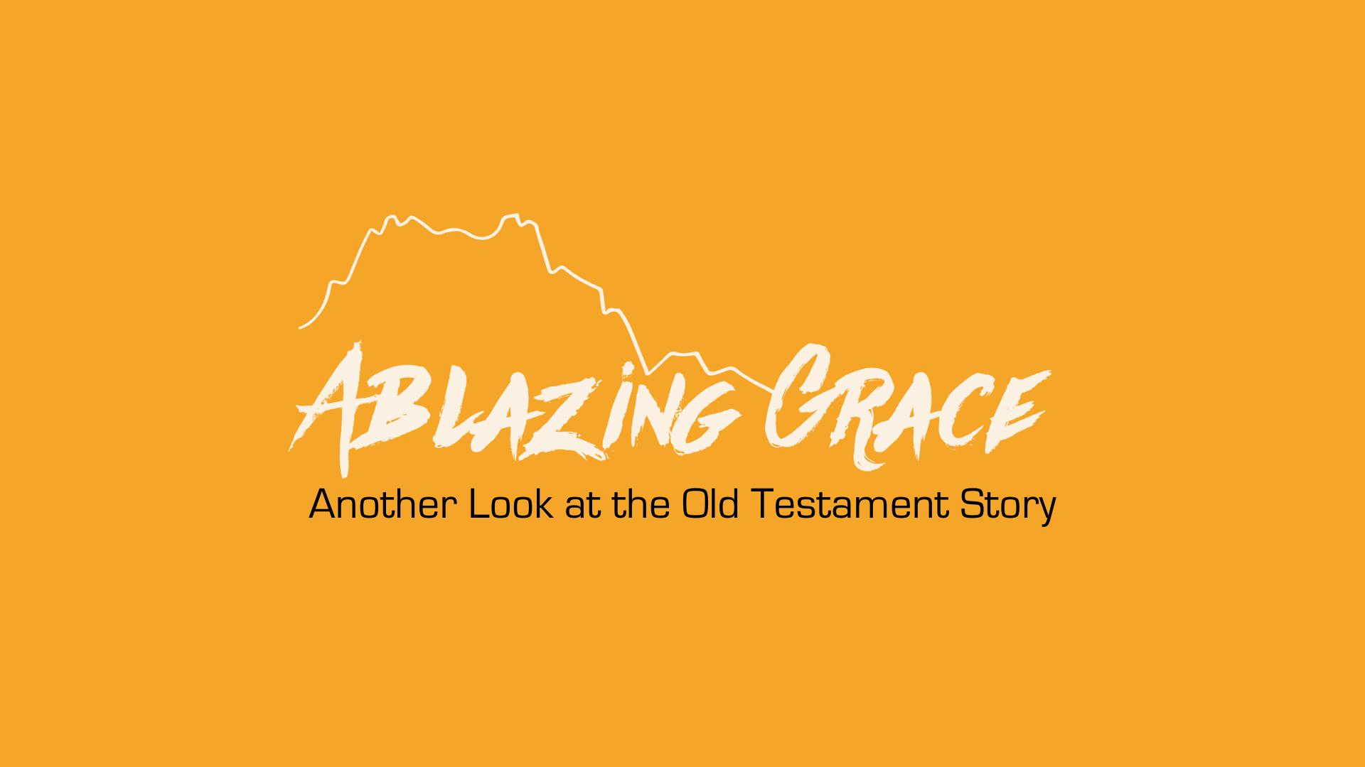 Ablazing Grace.jpeg