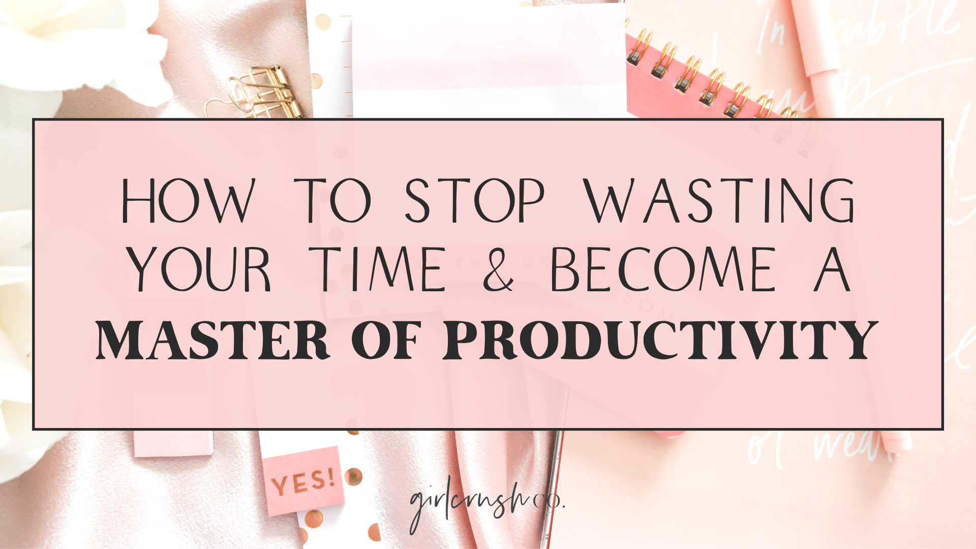 How To Stop Wasting Your Time and Become a Master of Productivity