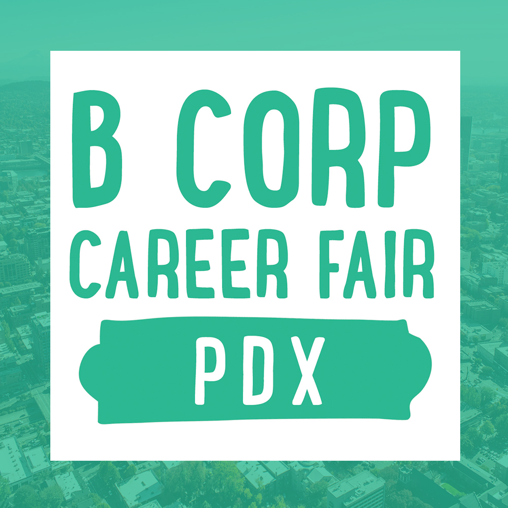 B Corp Career Fair PDX - May 22, 2019, hosted by New Seasons Market, Mac's List and B Local PDX